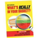 What's Really in Your Basket: An Easy to Use Guide to Food Additives & Cosmetic Ingredients
